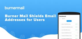 Burner Mail Allows Users to Shield their Email Addresses in Online Interactions to Deter Fraud and Maintain Privacy
