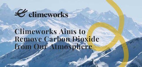 Climeworks Aims To Remove Carbon Dioxide From Our Atmosphere