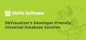 DbVisualizer: A Time-Tested Universal Database Solution Built with the Developer in Mind