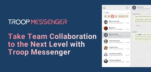 Take Team Collaboration To The Next Level With Troop Messenger