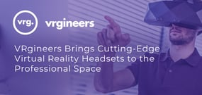 Putting Virtual Reality to Work: VRgineers Brings Cutting-Edge Headsets Beyond Gaming to Transform the Professional World