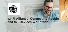 Connecting People and IoT Devices Worldwide: How Wi-Fi Alliance is Driving the Evolution of Wireless Networks