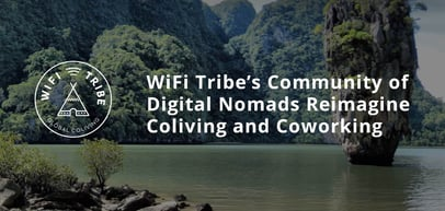 Make the World Your Office: Join WiFi Tribe's Community of Digital Nomads on the Coliving and Coworking Expedition of a Lifetime