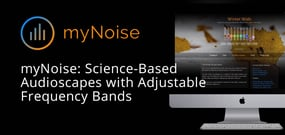 Mask Undesirable Sounds with myNoise: Delivering Diverse, Science-Based Audioscapes with Adjustable Frequency Bands