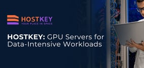 Dutch Hosting Provider HOSTKEY Delivers High-Performance GPU Servers Built for Data-Intensive Workloads