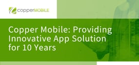 Copper Mobile Celebrates 10 Years of Solving Difficult Business Problems Via Cutting-Edge App Solutions