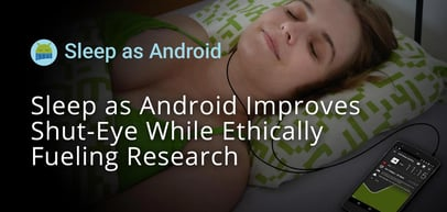 Sleep as Android's Contactless Alarm Clock and Phase Tracker Improves Shut-Eye While Ethically Fueling Sleep Research