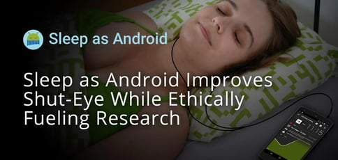 Sleep As Android Improves Shut Eye While Ethically Fueling Research
