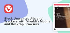 Safeguard Your Server Connections: Vivaldi's Desktop and Mobile Browsers are Both Secure and Customizable, Putting the User in Complete Control