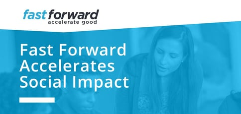 Fast Forward Accelerates Social Impact
