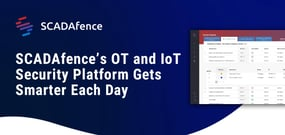 SCADAfence: An AI-Powered Operational Technology and IoT Security Platform That Gets Smarter By the Day