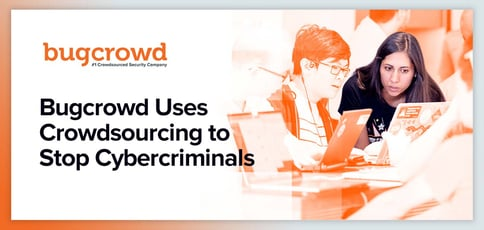 Bugcrowd Uses Crowdsourcing To Stop Cybercriminals