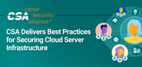 The Cloud Security Alliance Delivers the Best Practices You Need to Safeguard Cloud Server Infrastructure