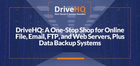 Accelerate Your Cloud Strategy with DriveHQ: A One-Stop Shop for Online File, Email, FTP, and Web Servers, Plus Data Backup Systems