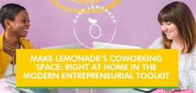 Make Lemonade's Coworking Space: Right at Home in the Modern Entrepreneurial Toolkit, Alongside Site Hosting, Crowdfunding, & SEO