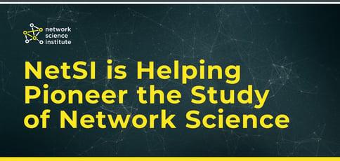 Netsi Is Helping Pioneer The Study Of Network Science
