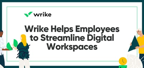 Wrike Helps Employees To Streamline Digital Workspaces