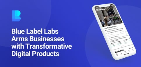 Blue Label Labs Arms Businesses With Transformative Digital Products