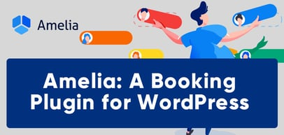 Amelia: An Online Booking Plugin for WordPress that Allows Businesses to Boost ROI by Automating Customer Interactions