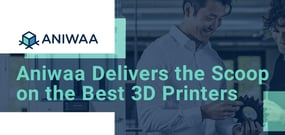 Aniwaa Delivers the Scoop on the Best 3D Printers to Attach to Your Server Network