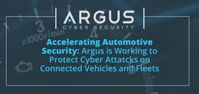 Accelerating Automotive Security: Argus is Working to Protect Connected Vehicles and Fleets Against Cyber Attacks