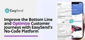 Improve the Bottom Line and Optimize Customer Journeys with EasySend's No-Code Platform Hosted in the Cloud