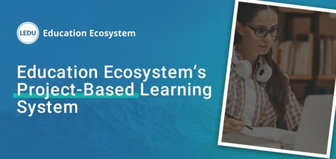 Education Ecosystem Is A Project Based Learning System