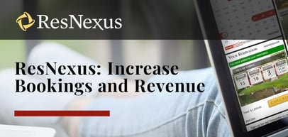 Increase Bookings and Revenue with ResNexus: A Pioneer in Cloud-Hosted Online Reservation and Property Management Software