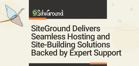 Siteground Delivers Seamless Hosting And Site Building Solutions