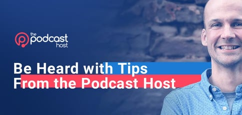 Be Heard With Tips From The Podcast Host