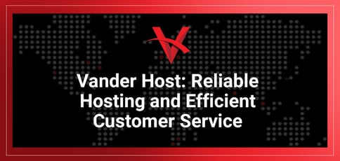 Vander Host Offers Reliable Hosting And Efficient Customer Service