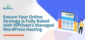 Ensure Your Online Strategy is Fully Baked with WPOven's Managed WordPress Hosting