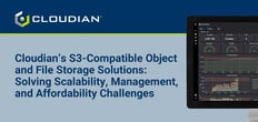 Cloudian's S3-Compatible Object and File Storage Systems: Solving the Scalability, Management, and Affordability Challenges of Hosts and MSPs