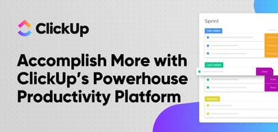 Accomplish More with ClickUp: An All-in-One Cloud-Hosted Powerhouse Productivity Platform