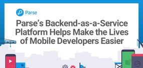 Parse's Backend-as-a-Service Platform and Third-Party Hosting Options Make the Lives of Mobile Developers Easier