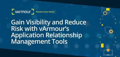Gain Visibility into Server Architecture and Reduce Risk with vArmour's Application Relationship Management Tools