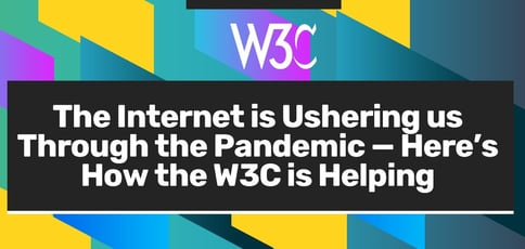 How The W3c Is Helping Us Through The Pandemic