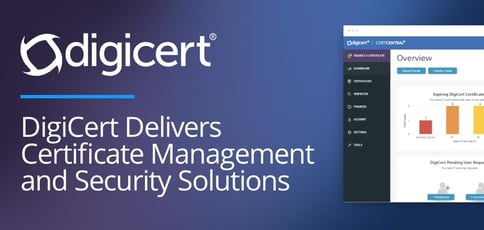 Digicert Delivers Certificate Management And Security Solutions