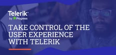 Use Telerik to Take Control of the User Experience on Your Next App or Site-Building Project