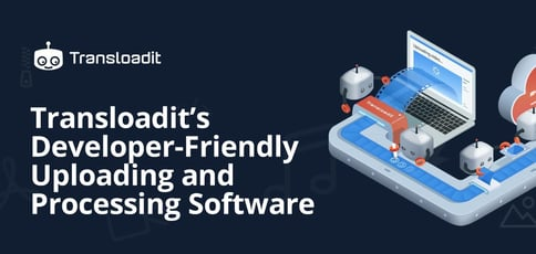 Transloadit Delivers Developer Friendly Uploading And Processing Software