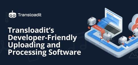 Transloadit Delivers Developer Friendly Uploading And Processing Software