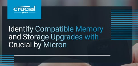 Identify Compatible Memory And Storage Upgrades With Crucial By Micron