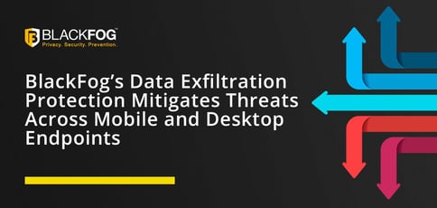 Blackfog Mitigates Threats Across Mobile And Desktop Endpoints