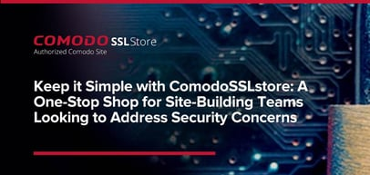 Keep it Simple with ComodoSSLstore: A One-Stop Shop for Site-Building Entrepreneurs Looking to Address Security Concerns