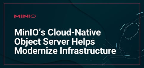 Minio Delivers A Cloud Native Object Server