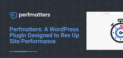Perfmatters Is A Wordpress Plugin Designed To Rev Up Site Performance
