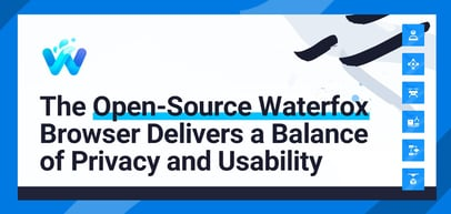 The Open-Source Waterfox Browser Delivers a Balance of Privacy and Usability for Power Users Such as Developers and Server Admins