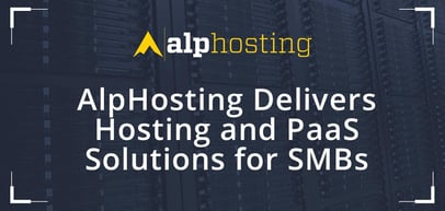 AlpHosting Delivers Standard Hosting Services and High-Touch PaaS Solutions to Help Small Businesses Grow