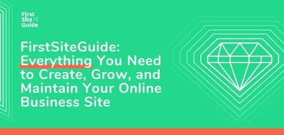 FirstSiteGuide: Everything You Need to Create, Grow, and Maintain a WordPress Site for Your Online Business