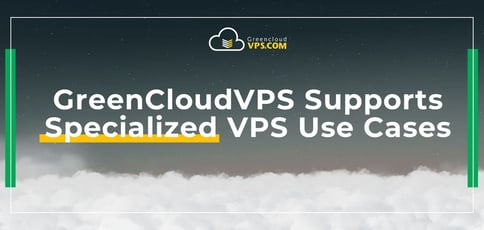Greencloudvps Supports Specialized Vps Use Cases